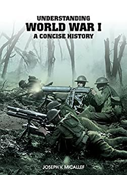Understanding World War I: A Concise History by [Joseph V. Micallef]