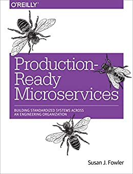 [Susan J. Fowler]のProduction-Ready Microservices: Building Standardized Systems Across an Engineering Organization (English Edition)