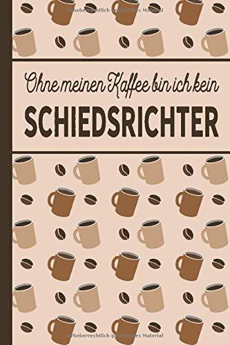 Ohne meinen Kaffee bin ich kein Schiedsrichter: liniertes blanko A5 Notizbuch mit über 100 Seiten und Softcover mit Kaffeemotiv - Geschenk für Schiedsrichter