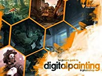 Beginner's Guide to Digital Painting in Photoshop (Beginners Guide)