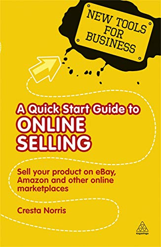 A Quick Start Guide to Online Selling: Sell Your Product on Ebay Amazon and Other Online Market Places (New Tools for Business)