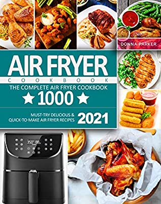 Air Fryer Cookbook: The Complete Air Fryer Cookbook 1000 | Must-Try Delicious & Quick-to-Make Air Fryer Recipes 2021 by