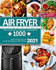 Air Fryer Cookbook: The Complete Air Fryer Cookbook 1000 | Must-Try Delicious & Quick-to-Make Air Fryer Recipes 2021