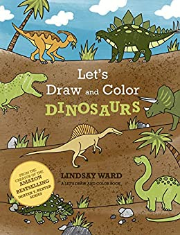 Let's Draw and Color Dinosaurs by [Lindsay Ward]