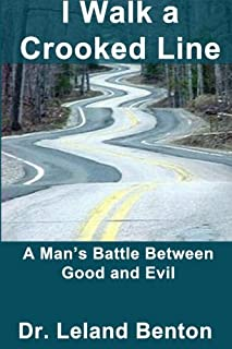 I Walk a Crooked Line: A Man's Battle Between Good and Evil