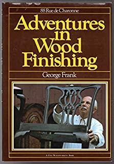 Adventures in Wood Finishing: 88 Rue de Charonne (A Fine Woodworking Book)