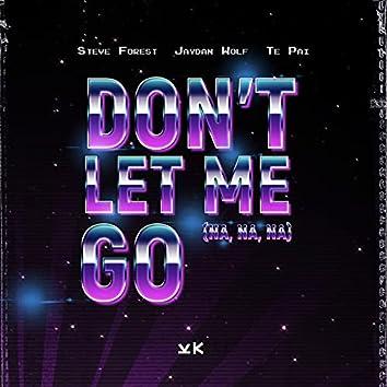 Don't Let Me Go (Na Na Na)