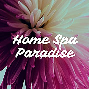 Home Spa Paradise: Peace, Stress Relief, Keep Calm Music, Relaxing Music for Spa Treatments