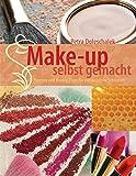 Make-up selbst gemacht: Rezepte und Beauty-Tipps für die natürliche Schönheit