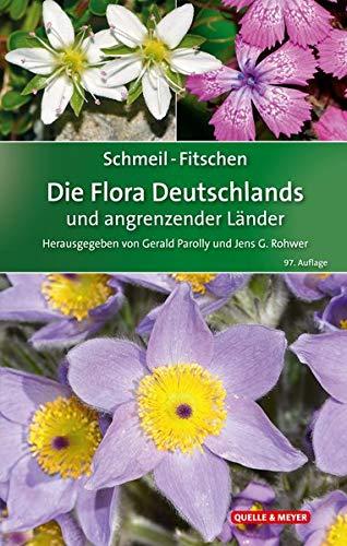 SCHMEIL-FITSCHEN Die Flora Deutschlands und angrenzender Länder: Ein Buch zum Bestimmen aller wildwachsenden und häufig kultivierten Gefäßpflanzen (Quelle & Meyer Bestimmungsbücher)