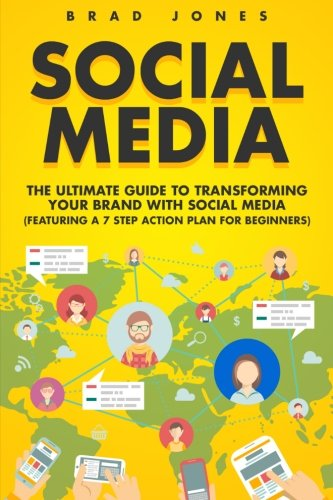 Social Media: The Ultimate Guide to Transforming Your Brand with Social Media