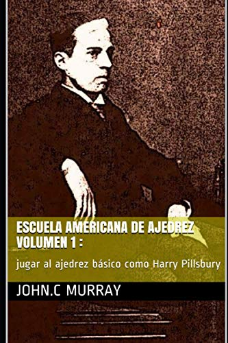Escuela Americana de ajedrez Volumen 1 :: jugar al ajedrez básico como Harry Pillsbury