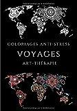 Coloriages anti-stress Voyages Art-thérapie: Coloriages voyages et évasion / 100 pages coloriages zen et anti-stress pour tous les âges / format A4