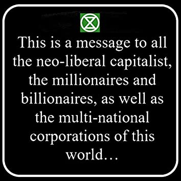 This Is a Message to All the Neo-Liberal Capitalist, the Millionaires and Billionaires, As Well As the Multi-National Corporations of This World...