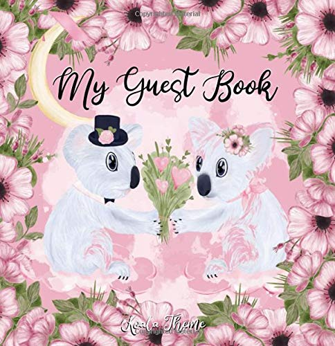 My Guest Book Koala Theme: Weddings Receptions Parties Keepsake Attendance Log Journal For Couples, Guest List Names and Wishes To Couples Husband and Wife Attendees Writing Notebook