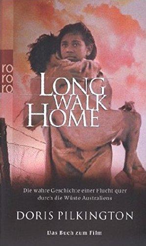 Long Walk Home: Die wahre Geschichte einer Flucht quer durch die Wüste Australiens (Das Buch zum Film)