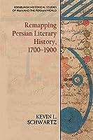 Remapping Persian Literary History, 1700-1900 (Edinburgh Historical Studies of Iran and the Persian World)