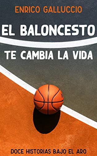El baloncesto te cambia la vida: Doce historias bajo el