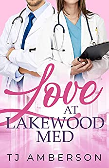 Love at Lakewood Med (The Lakewood Series Book 1) by [TJ Amberson]