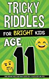 Tricky Riddles for Bright Kids - Age 11: Mind-Bending Riddles and Brain Teasers for 11 Year Old Boys and Girls