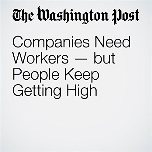 Companies Need Workers — but People Keep Getting High copertina