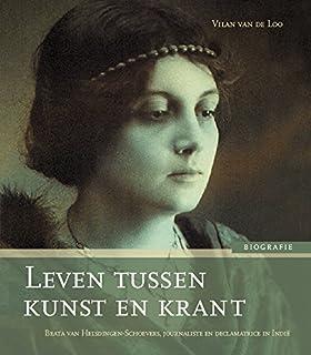 Leven Tussen Kunst En Krant: Beata Van Helsdingen-schoevers 1886-1920, Journaliste En Declamatrice in Indië (Boekerij Oost...
