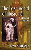 The Lost World of Music Hall (hardback): A celebration of ten greats