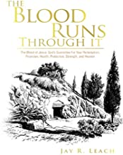 The Blood Runs Through It: The Blood of Jesus: God's Guarantee for Your Redemption, Provision, Health, Protection, Strength,  and Heaven