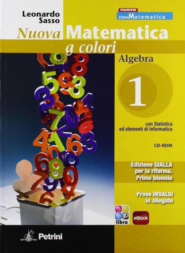 Nuova matematica a colori. Algebra. Con prove INVALSI. Ediz. gialla. Per il biennio delle Scuole superiori. Con CD-ROM. Con espansione online: N.MAT.COL.GIALLA ALG.1+IN+CD+Q