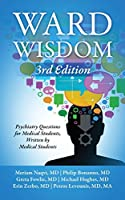 Ward Wisdom 3rd Edition: Psychiatry Questions for Medical Students, Written by Medical Students