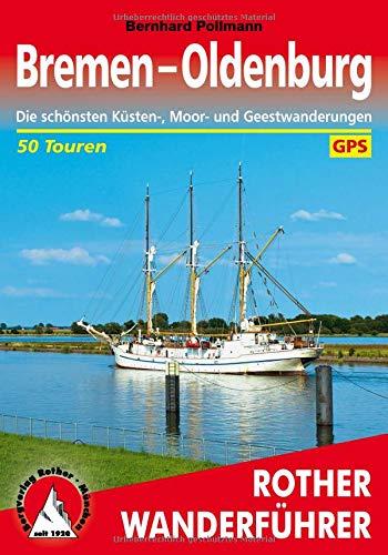 Bremen – Oldenburg: Die schönsten Küsten-, Moor- und Geestwanderungen. 50 Touren. Mit GPS-Tracks (Rother Wanderführer)