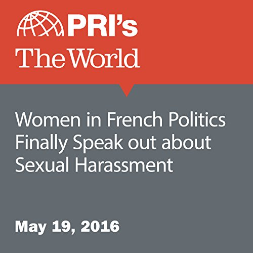 Women in French Politics Finally Speak out about Sexual Harassment audiobook cover art