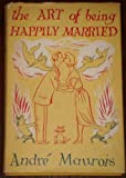 The art of being happily married: [a play]