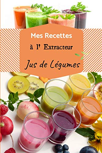 Mes recettes à l'extracteur de jus: Carnet de recette à compléter de vos 100 jus de légumes et fruits préférés   livre de 60 pages   format 15.24 x 22.86 cm