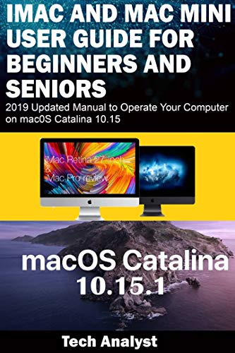 iMAC AND MAC MINI USER GUIDE FOR BEGINNERS AND SENIORS: 2019 Updated Manual to Operate Your Computer on macOS Catalina 10.15 (English Edition)