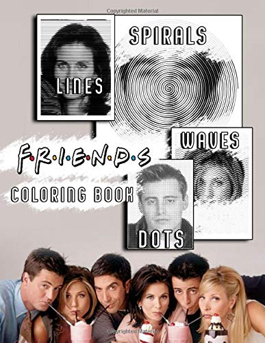 Friends Dots Lines Spirals Waves Coloring Book: A Fabulous Dots Lines Spirals Waves Coloring Book With A Bunch Of Unique And Detailed Illustrations Of Friends For Adults To Color