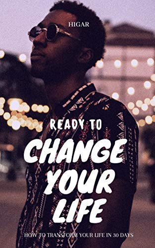Ready To Change Your Life: Microhabits That Will Completely Change Your Life In A Year Change Your Habits and Your Life - How to transform yourself (English Edition)