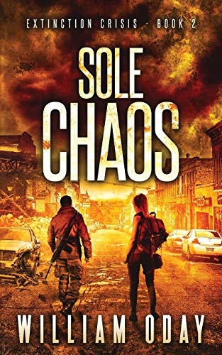 Sole Chaos: A Post-Apocalyptic EMP Science Fiction Survival Thriller: A Thriller (Extinction Crisis, Band 2)