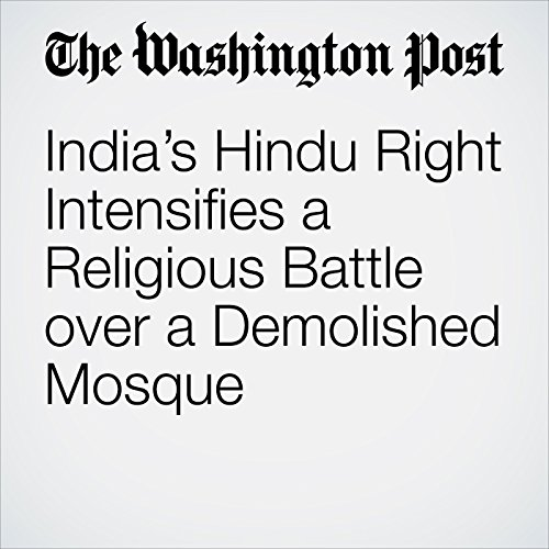 India's Hindu Right Intensifies a Religious Battle over a Demolished Mosque copertina