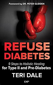 Refuse Diabetes  9 Steps to Holistic Healing for Type II and Pre-Diabetes
