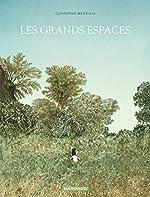 Les Grands Espaces - Tome 0 - Grands espaces (Les) de Catherine Meurisse