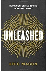 Unleashed: Being Conformed to the Image of Christ by Eric Mason (August 15,2015) Paperback