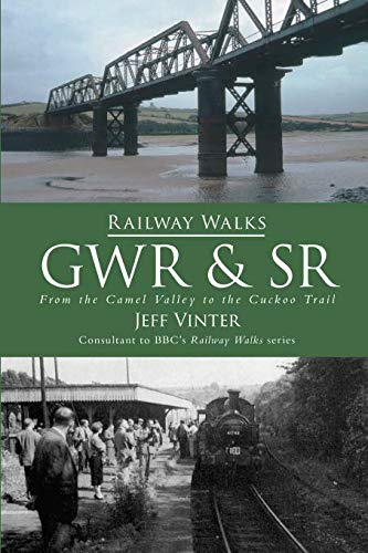 Railway Walks: From the Camel Valley to the Cuckoo Trail