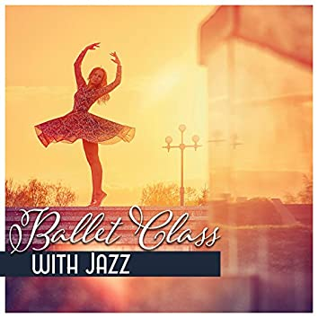 Ballet Class with Jazz – Inspirational Piano Music for Ballet Dance Lessons
