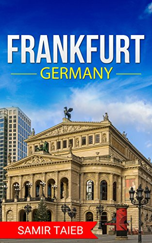 Frankfurt: The best Frankfort Travel Guide The Best Travel Tips About Where to Go and What to See in Frankfurt: Frankfurt tour guide, Frankfurt travel ... Travel to Deutschland) (English Edition)