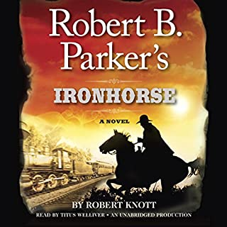Robert B. Parker's Ironhorse     A Robert B. Parker Western              By:                                                                                                                                 Robert Knott                               Narrated by:                                                                                                                                 Titus Welliver                      Length: 7 hrs and 21 mins     185 ratings     Overall 4.3