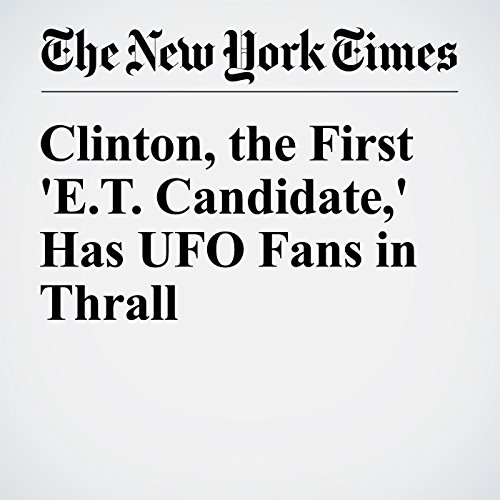 Clinton, the First 'E.T. Candidate,' Has UFO Fans in Thrall audiobook cover art