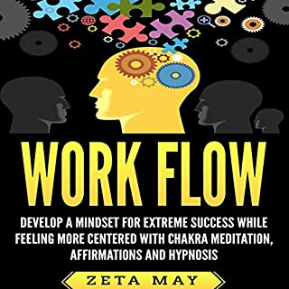 Work Flow: Develop a Mindset for Extreme Success While Feeling More Centered with Chakra Meditation, Affirmations, and Hypnosis audiobook cover art