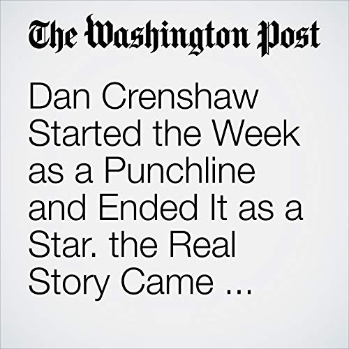 Dan Crenshaw Started the Week as a Punchline and Ended It as a Star. the Real Story Came Before That. audiobook cover art