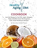 Healthy Aging Diet Cookbook: Lo-Carb recipes for the HCG, Leptin, Ketogenic, Paleo & Mediterranean Diet Programs! Plus Great Maintenance Recipes! (Volume 1)
